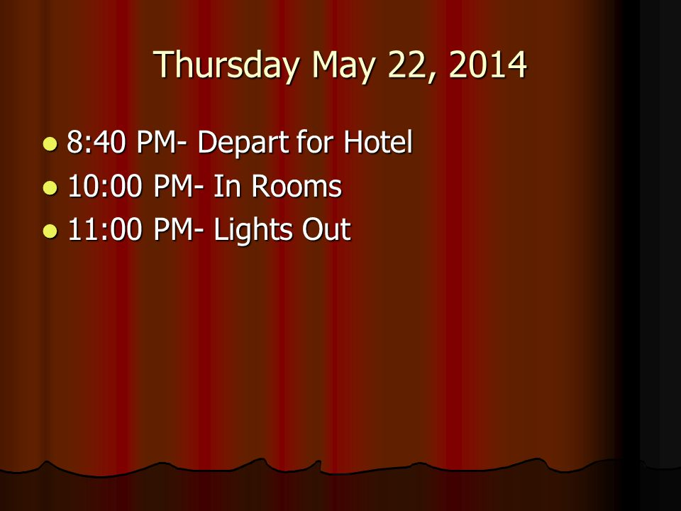 Thursday May 22, 2014 8:40 PM- Depart for Hotel 10:00 PM- In Rooms