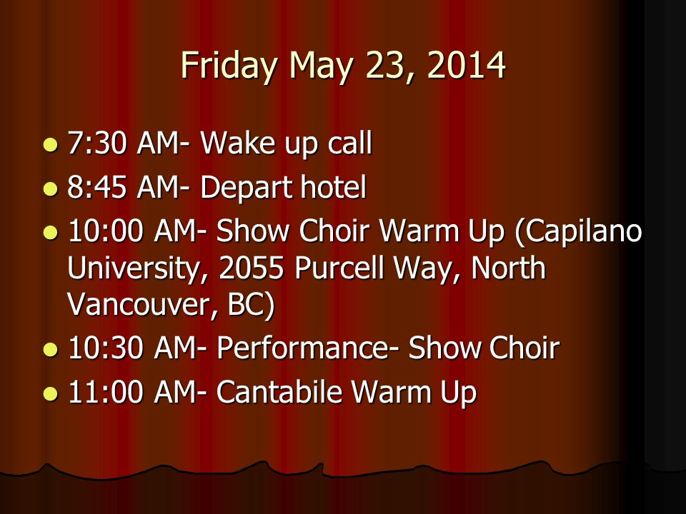 Friday May 23, 2014 7:30 AM- Wake up call 8:45 AM- Depart hotel