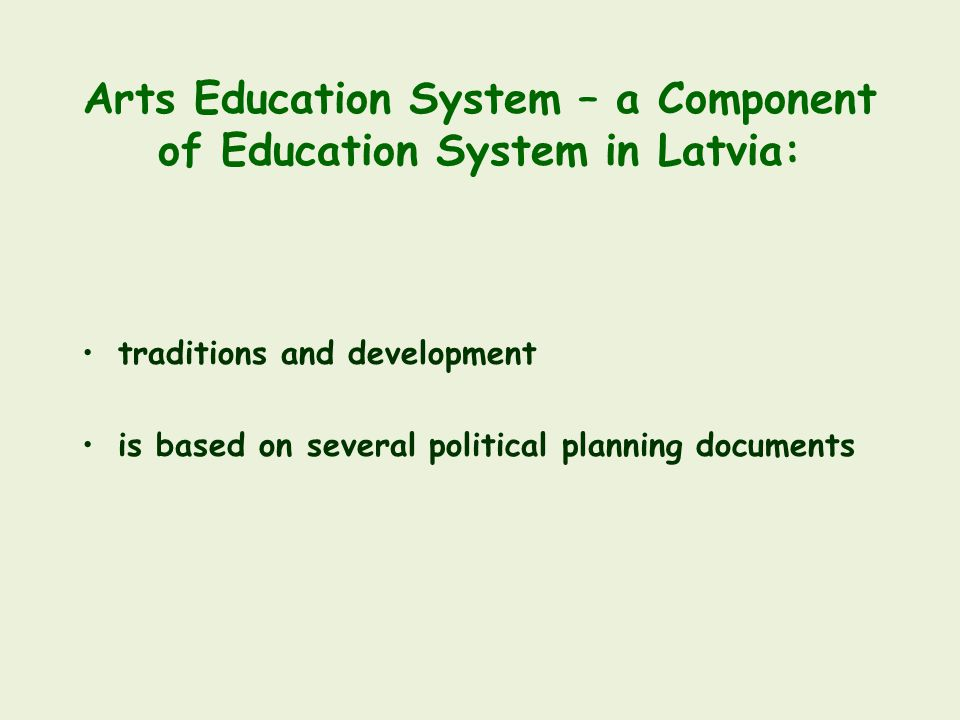 Arts Education System – a Component of Education System in Latvia: