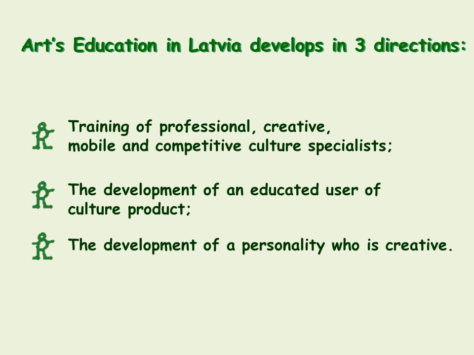 Art's Education in Latvia develops in 3 directions:
