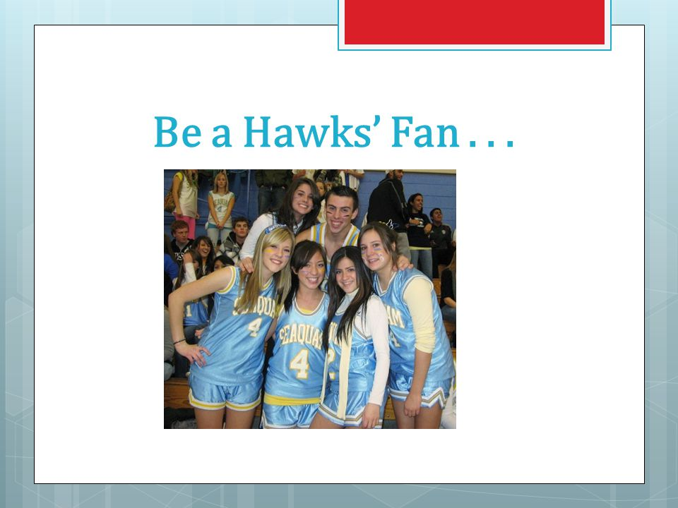 Be a Hawks' Fan . . .