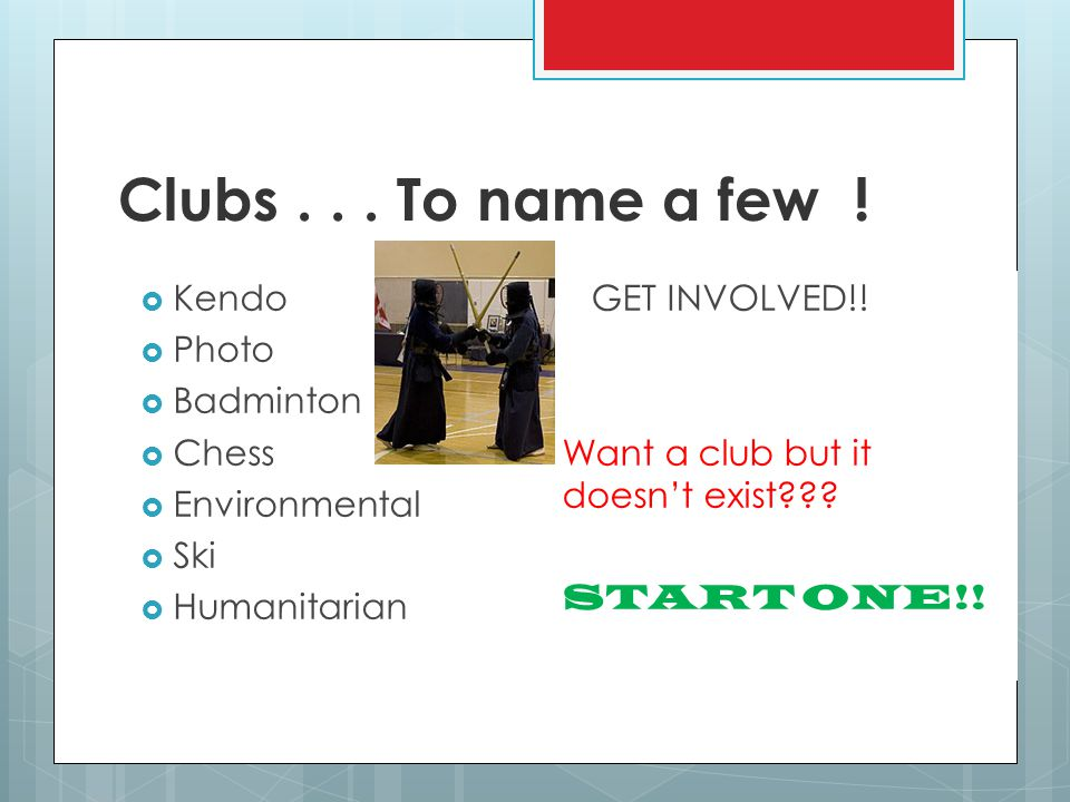 Clubs . . . To name a few ! Kendo Photo Badminton Chess Environmental