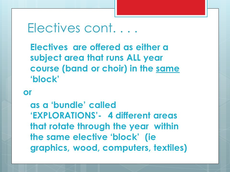 Electives cont. . . . Electives are offered as either a subject area that runs ALL year course (band or choir) in the same 'block'