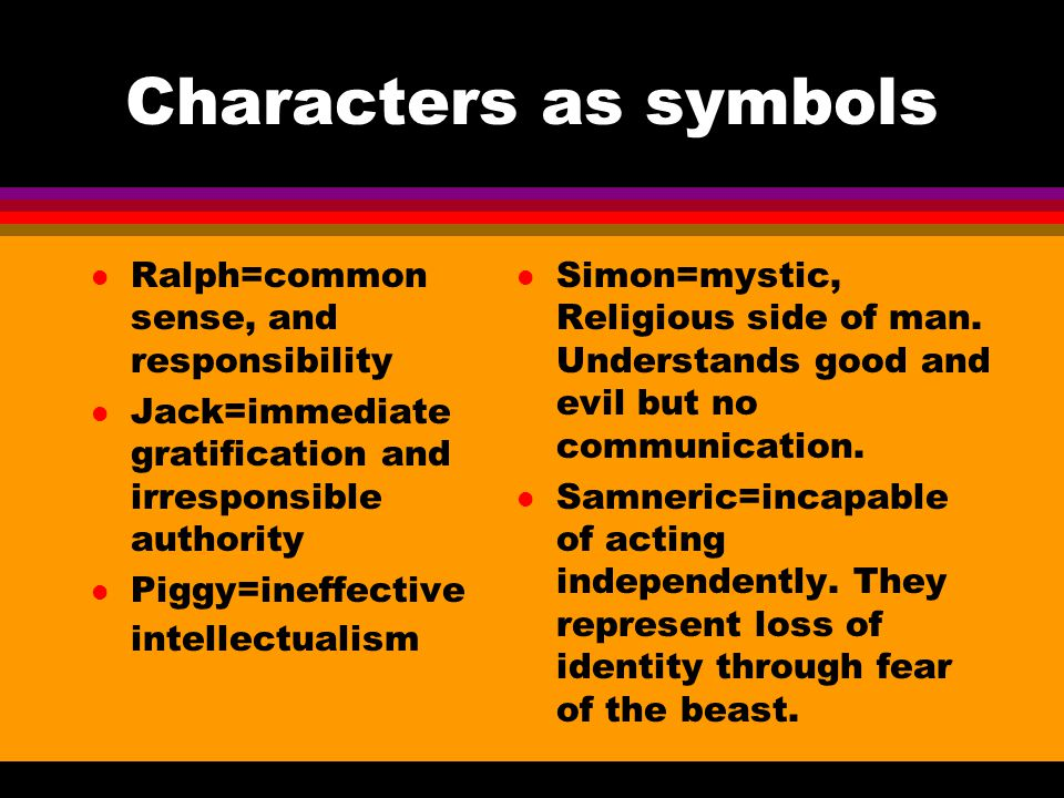 Characters as symbols Ralph=common sense, and responsibility