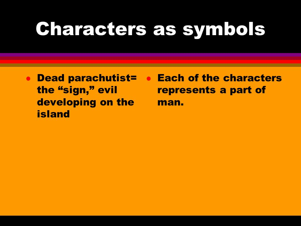 Characters as symbols Dead parachutist= the sign, evil developing on the island.