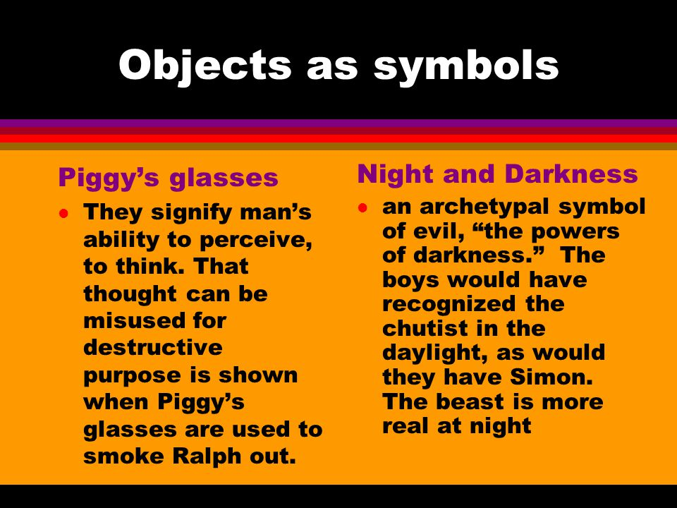 Objects as symbols Piggy's glasses Night and Darkness
