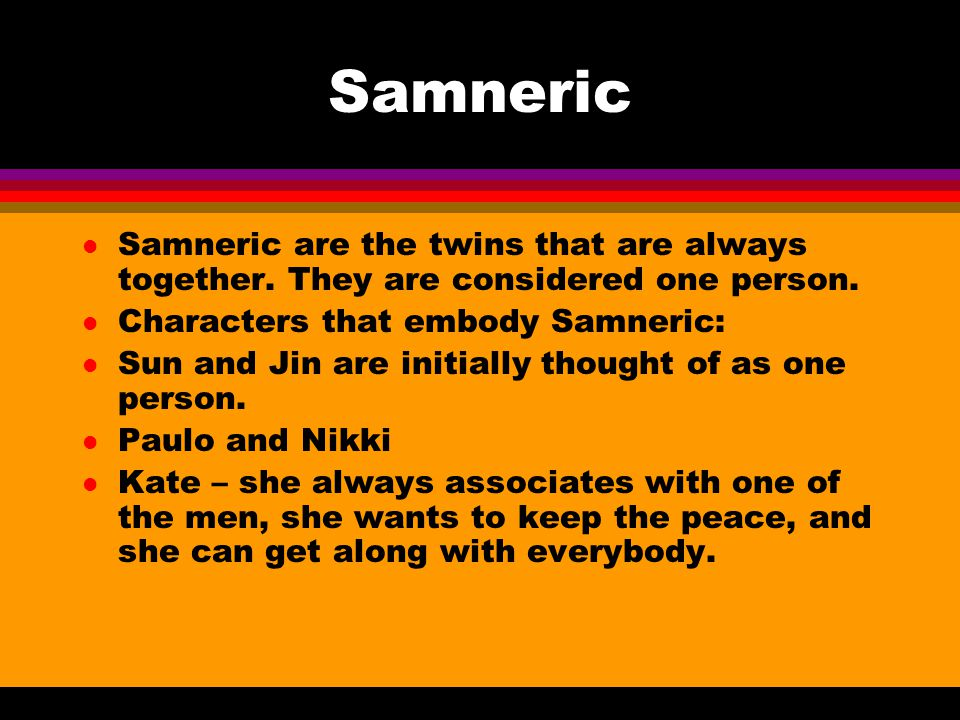 Samneric Samneric are the twins that are always together. They are considered one person. Characters that embody Samneric: