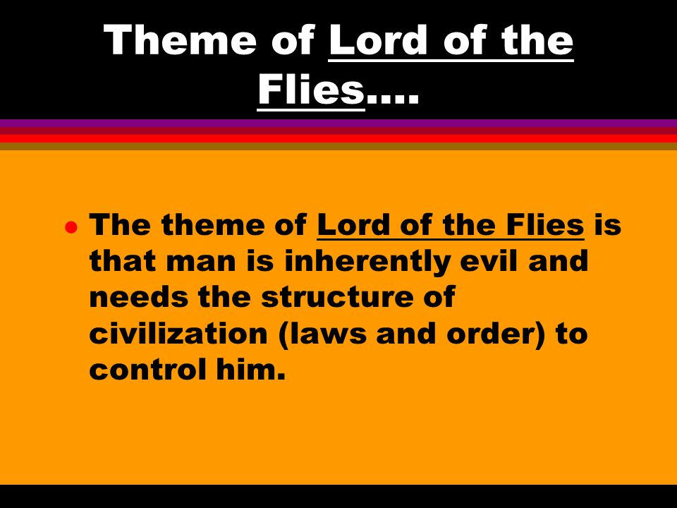Theme of Lord of the Flies….