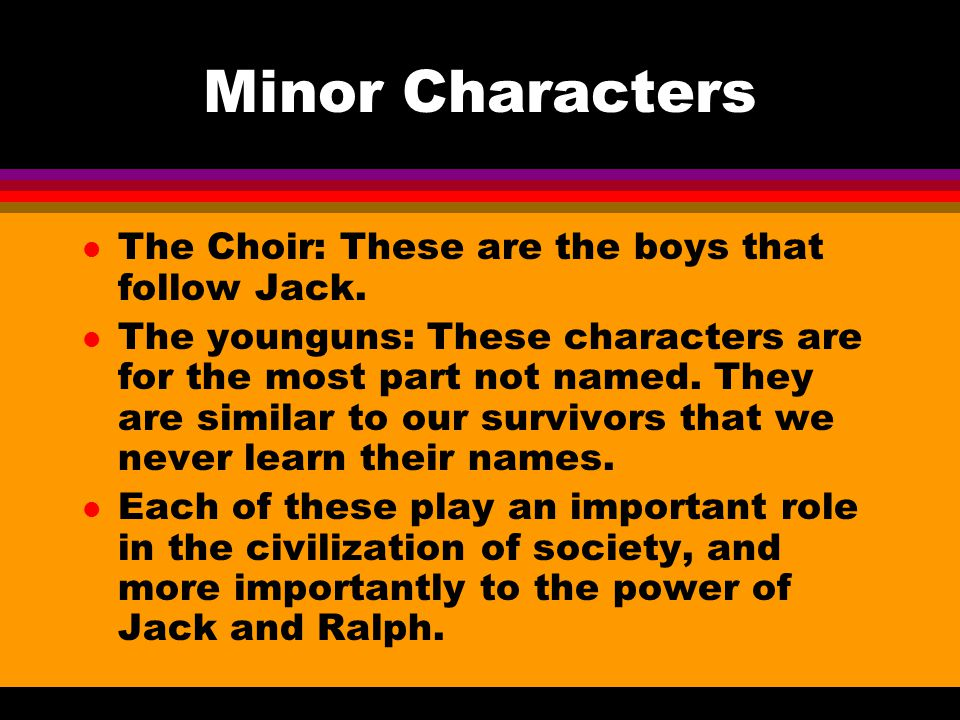 Minor Characters The Choir: These are the boys that follow Jack.