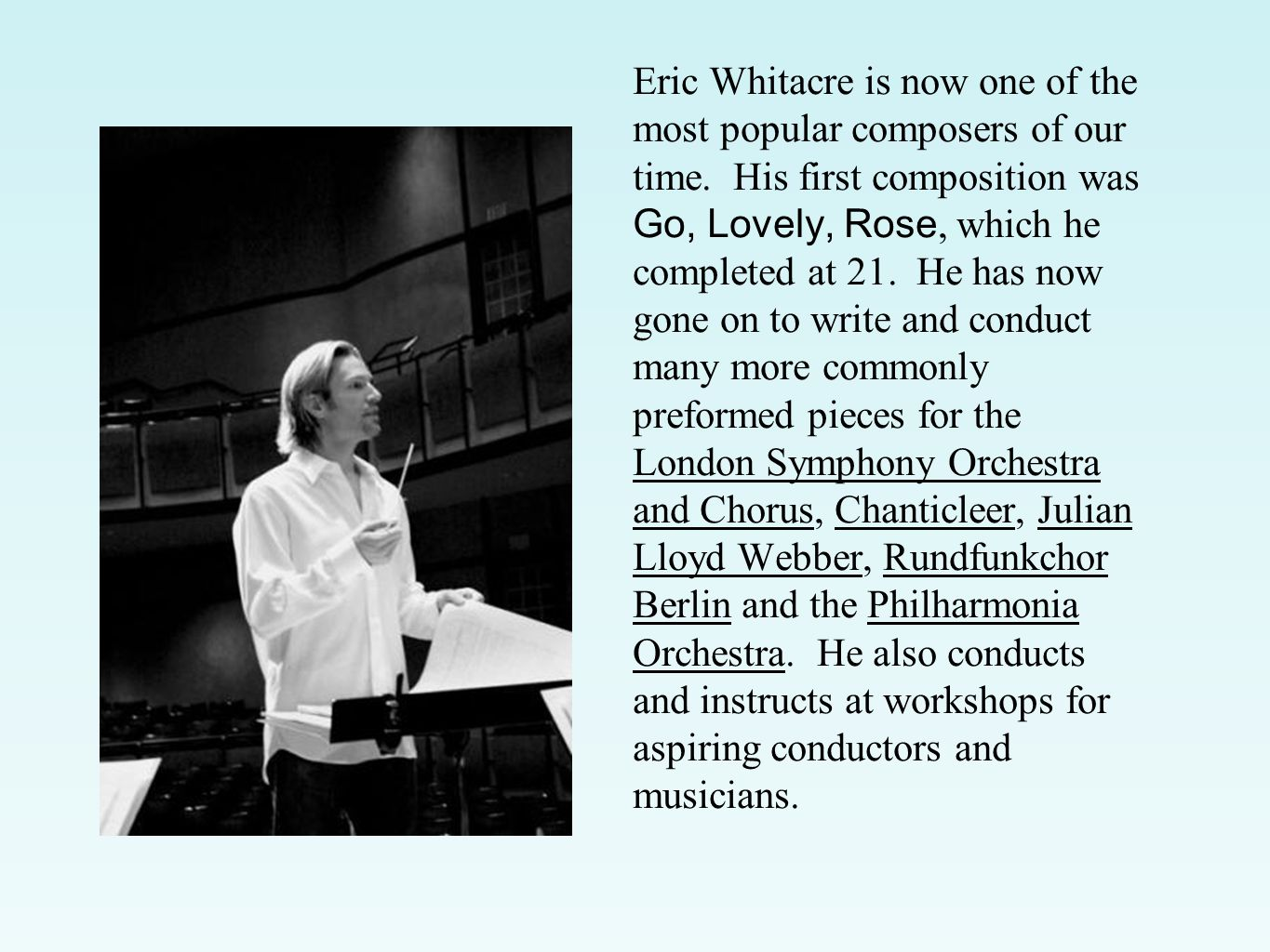 Eric Whitacre is now one of the most popular composers of our time