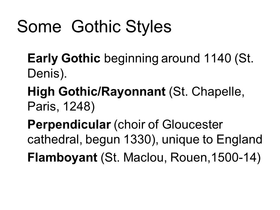Some Gothic Styles Early Gothic beginning around 1140 (St. Denis).