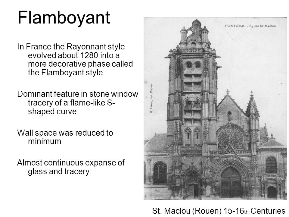 Flamboyant In France the Rayonnant style evolved about 1280 into a more decorative phase called the Flamboyant style.