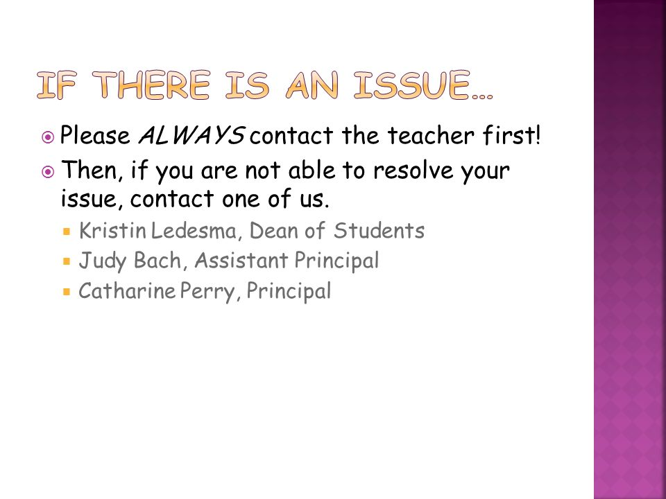 If there is an issue… Please ALWAYS contact the teacher first!