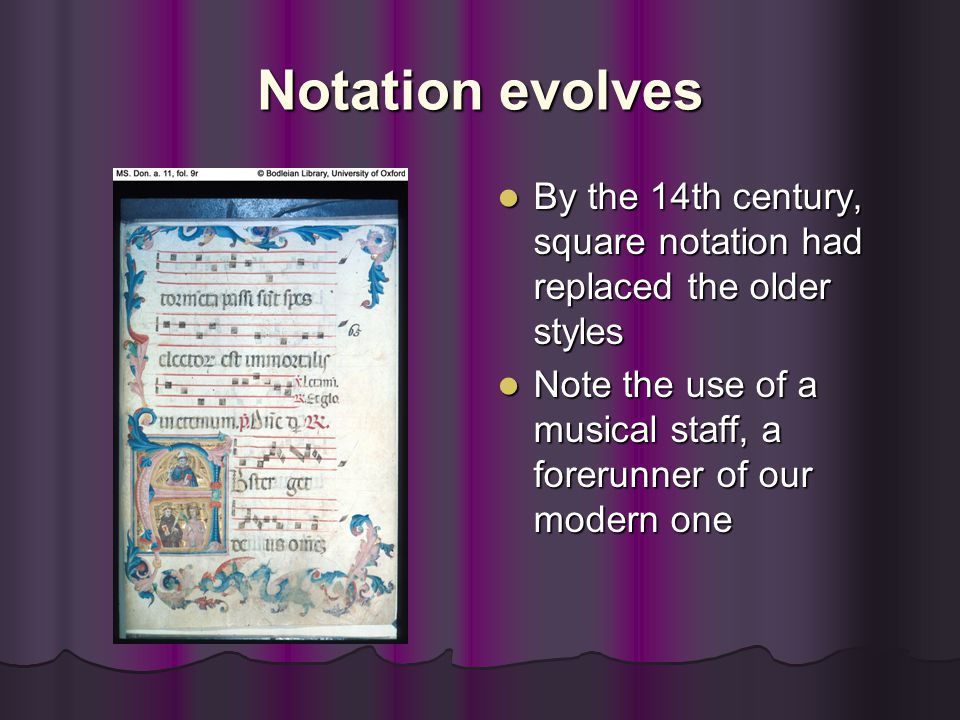 Notation evolves By the 14th century, square notation had replaced the older styles.