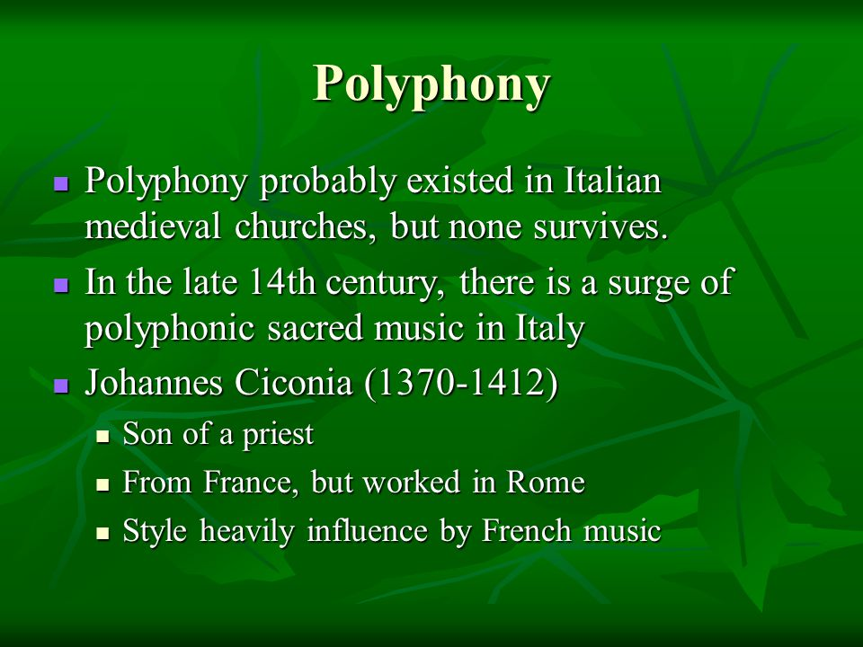 Polyphony Polyphony probably existed in Italian medieval churches, but none survives.