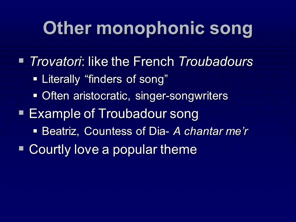 Other monophonic song Trovatori: like the French Troubadours