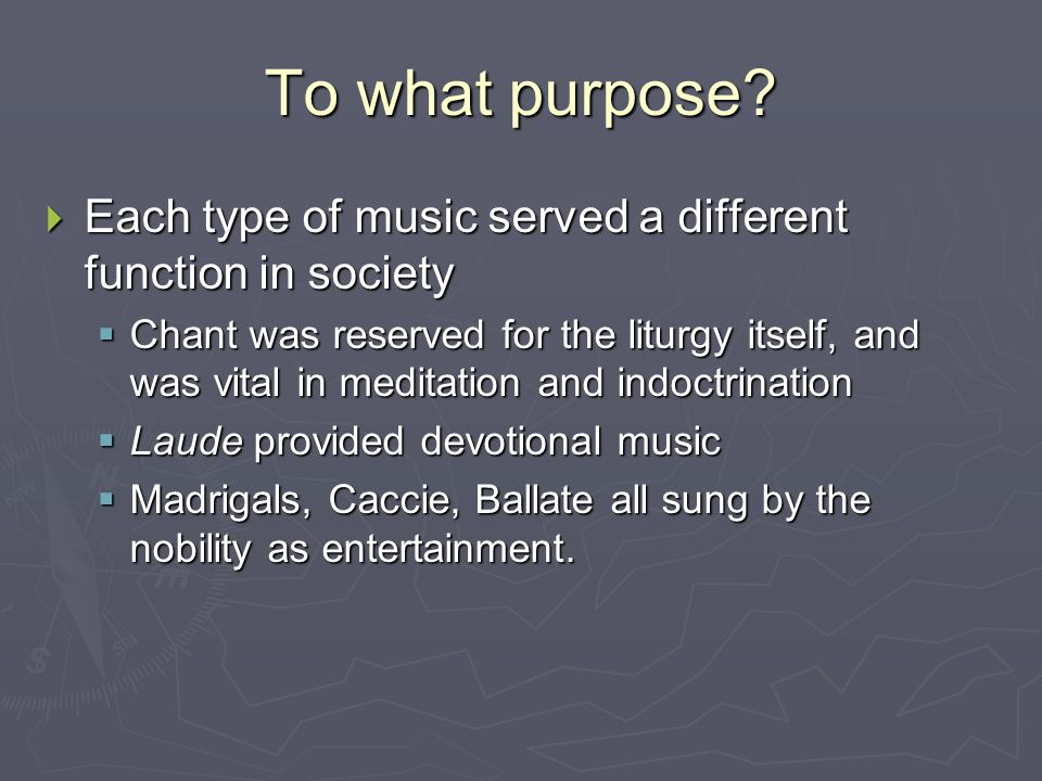 To what purpose Each type of music served a different function in society.
