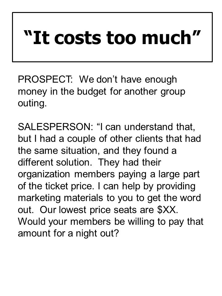 It costs too much PROSPECT: We don't have enough money in the budget for another group outing.