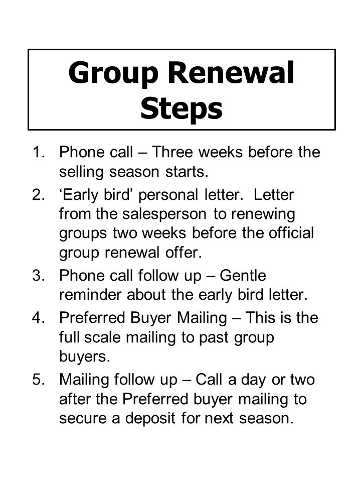 Group Renewal Steps Phone call – Three weeks before the selling season starts.