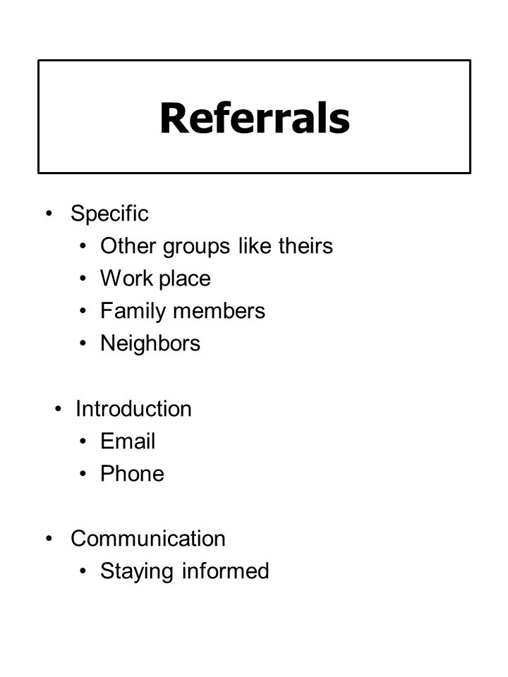 Referrals Specific Other groups like theirs Work place Family members