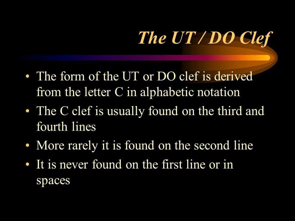 The UT / DO Clef The form of the UT or DO clef is derived from the letter C in alphabetic notation.