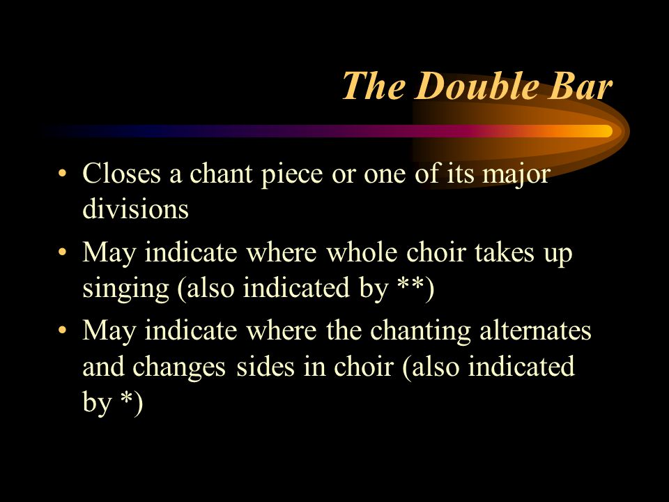 The Double Bar Closes a chant piece or one of its major divisions
