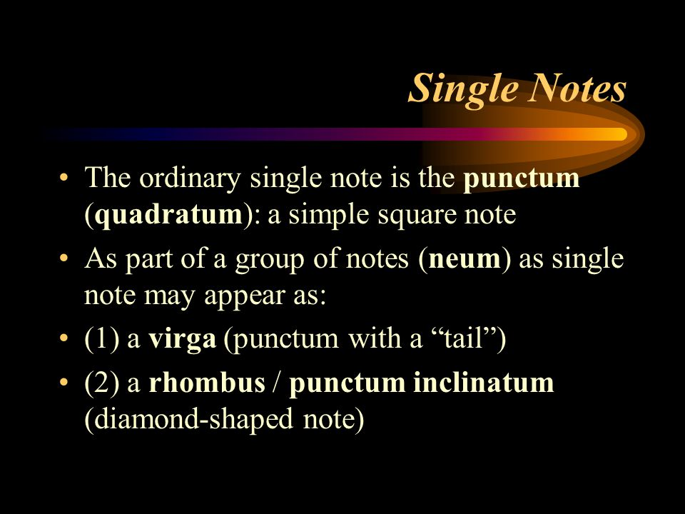 Single Notes The ordinary single note is the punctum (quadratum): a simple square note.