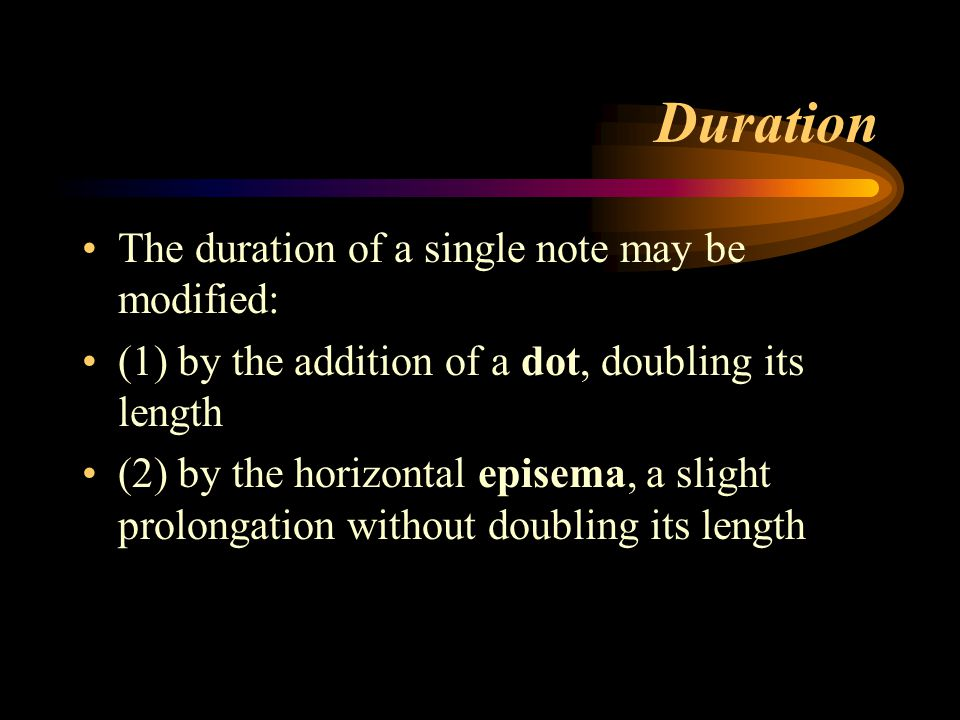 Duration The duration of a single note may be modified: