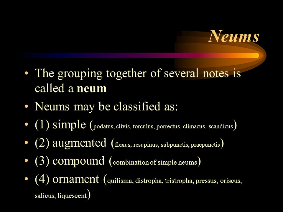 Neums The grouping together of several notes is called a neum