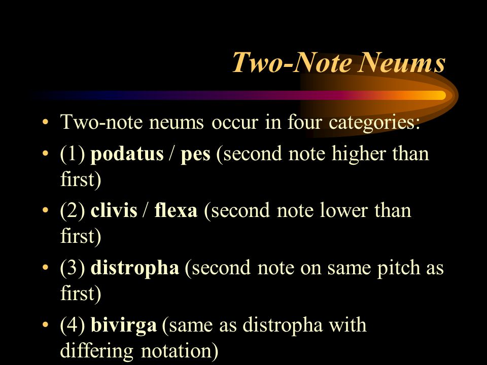 Two-Note Neums Two-note neums occur in four categories: