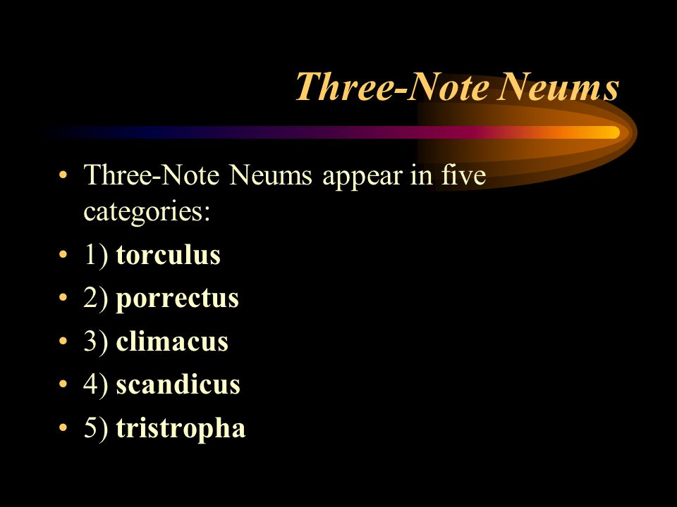 Three-Note Neums Three-Note Neums appear in five categories: