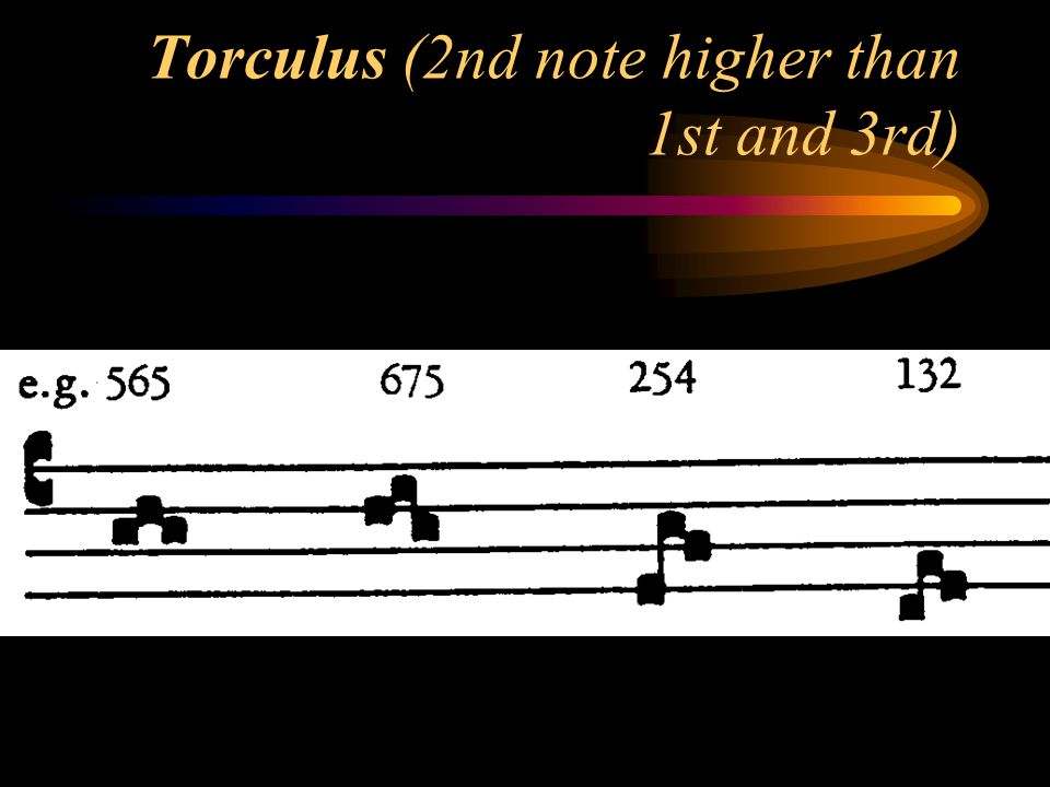 Torculus (2nd note higher than 1st and 3rd)