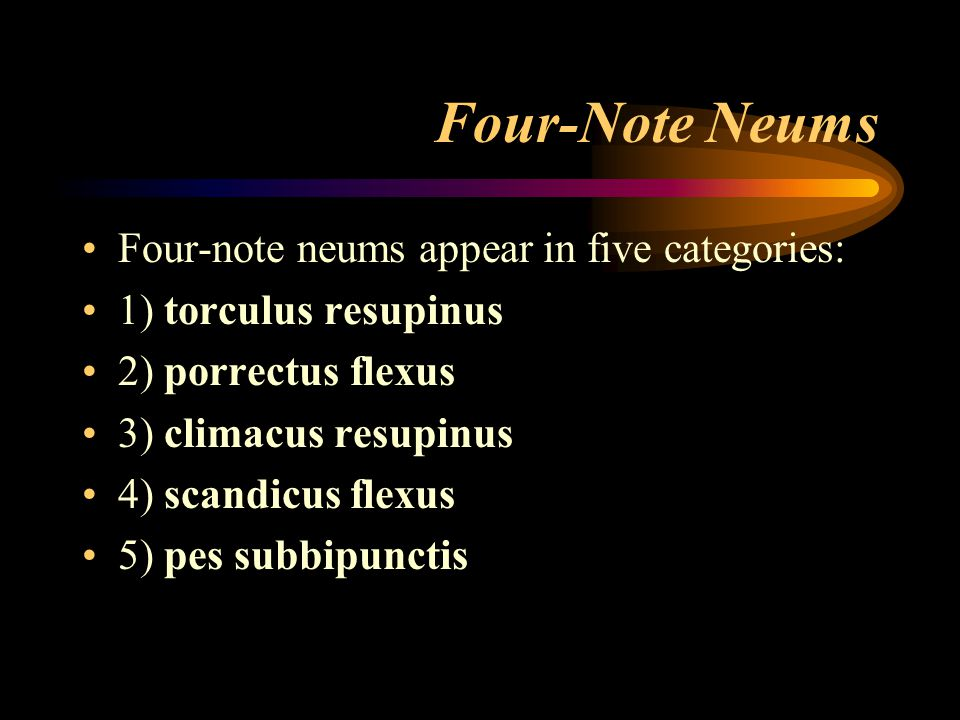 Four-Note Neums Four-note neums appear in five categories: