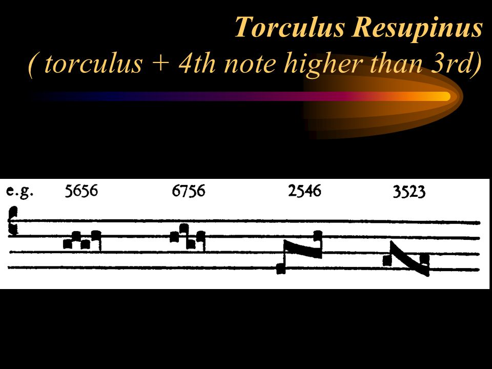 Torculus Resupinus ( torculus + 4th note higher than 3rd)