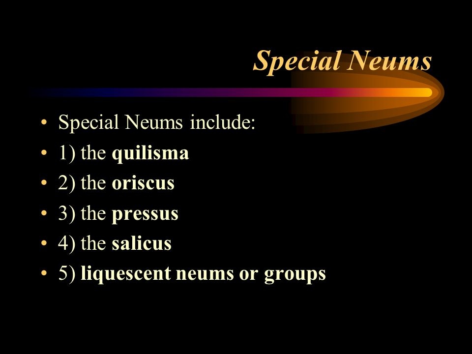 Special Neums Special Neums include: 1) the quilisma 2) the oriscus