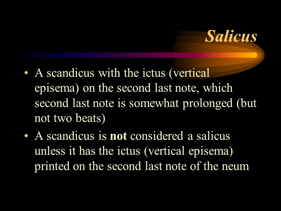 Salicus A scandicus with the ictus (vertical episema) on the second last note, which second last note is somewhat prolonged (but not two beats)