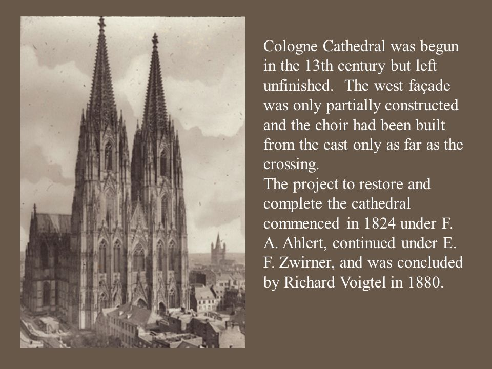 Cologne Cathedral was begun in the 13th century but left unfinished