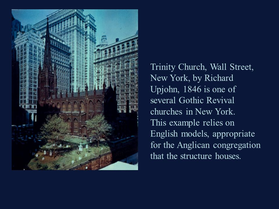 Trinity Church, Wall Street, New York, by Richard Upjohn, 1846 is one of several Gothic Revival churches in New York.