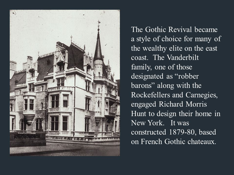The Gothic Revival became a style of choice for many of the wealthy elite on the east coast.