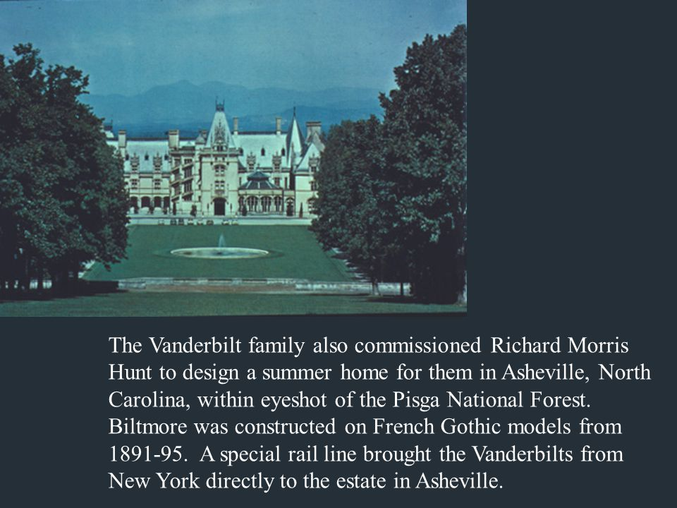 The Vanderbilt family also commissioned Richard Morris Hunt to design a summer home for them in Asheville, North Carolina, within eyeshot of the Pisga National Forest.