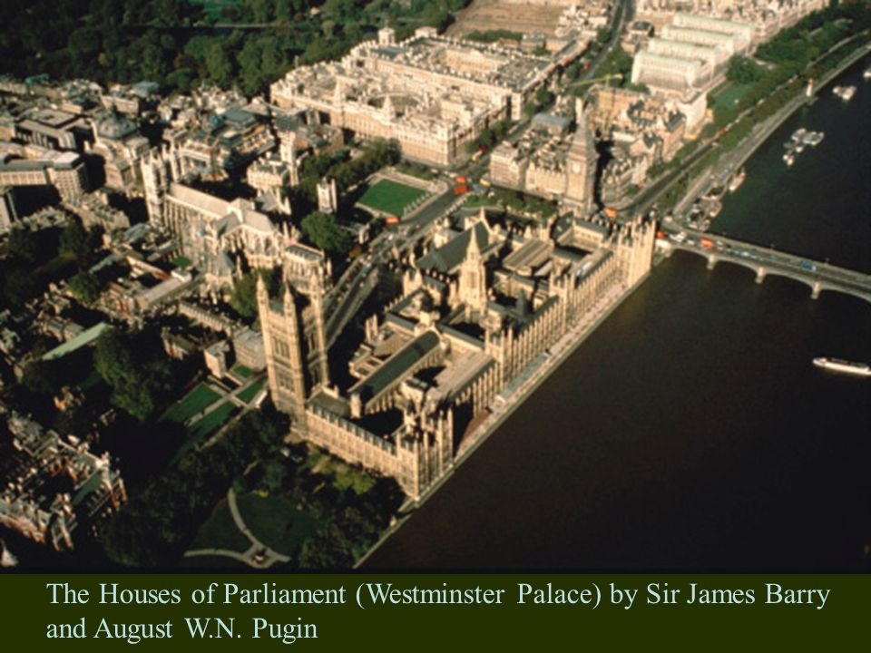 The Houses of Parliament (Westminster Palace) by Sir James Barry and August W.N. Pugin