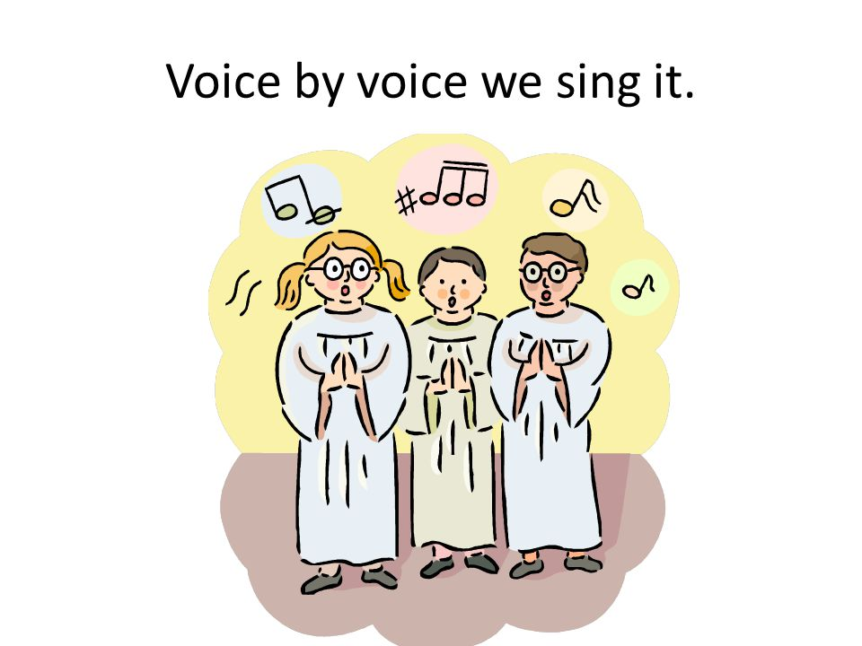 Voice by voice we sing it.