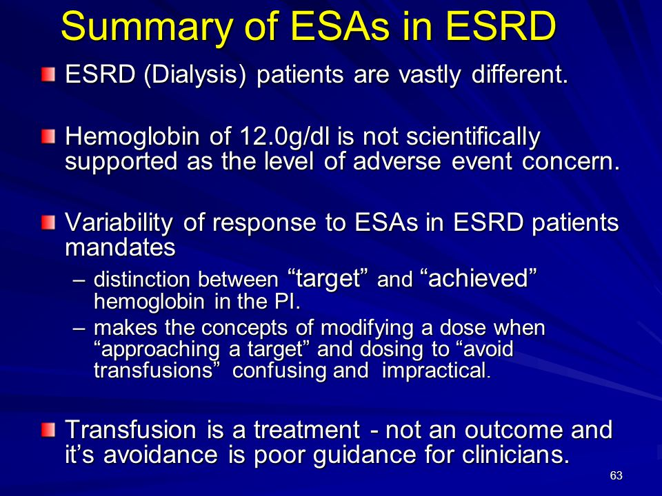 Summary of ESAs in ESRD ESRD (Dialysis) patients are vastly different.