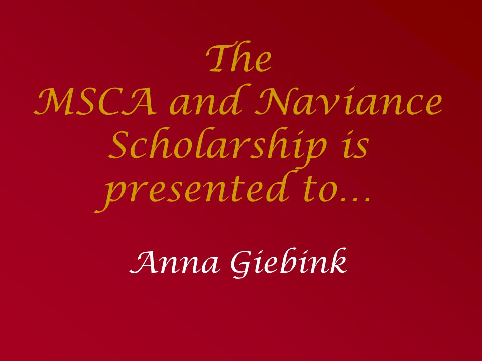 The MSCA and Naviance Scholarship is presented to…