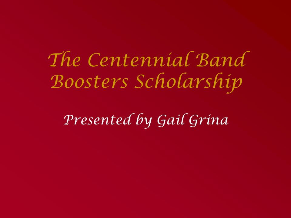 The Centennial Band Boosters Scholarship