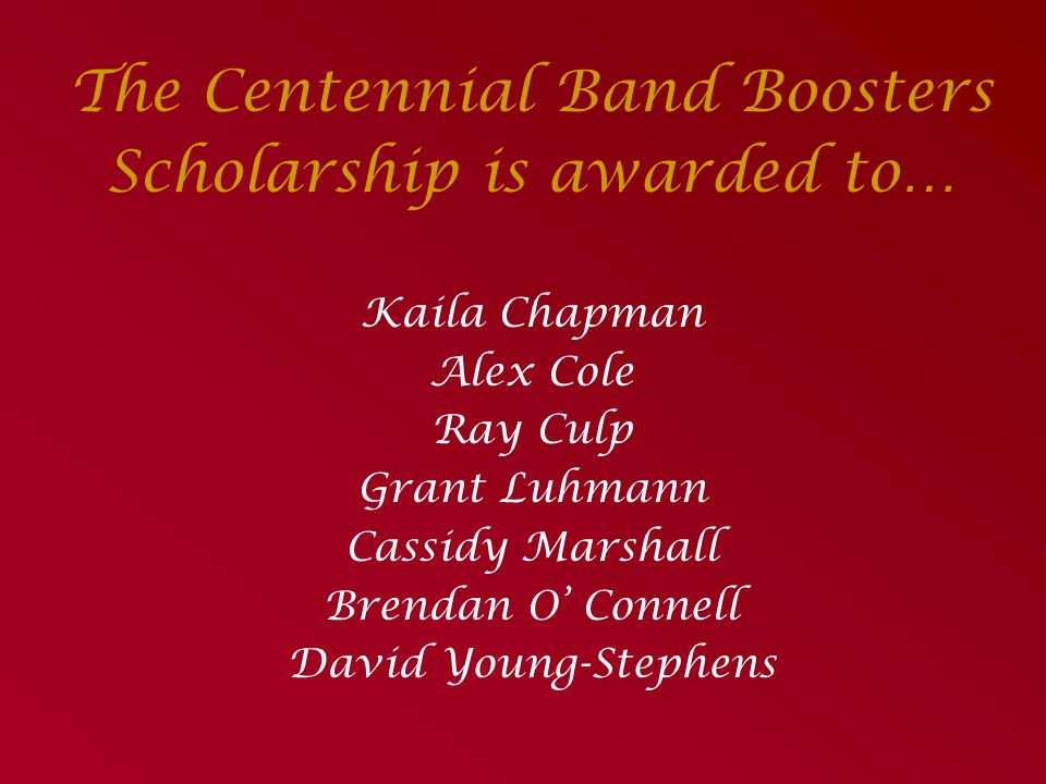 The Centennial Band Boosters Scholarship is awarded to…