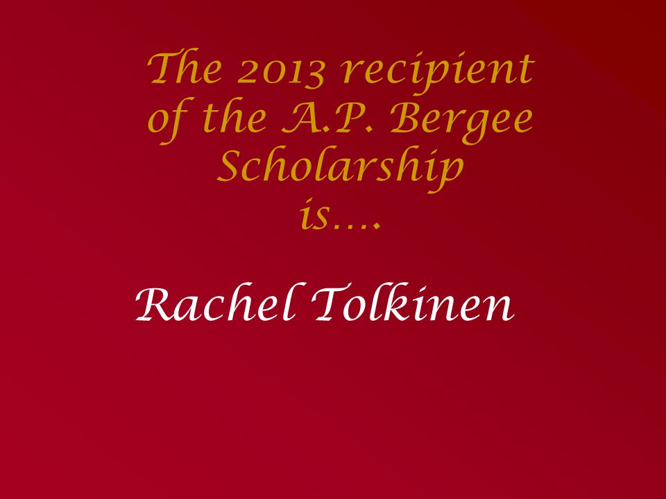 The 2013 recipient of the A.P. Bergee Scholarship is….