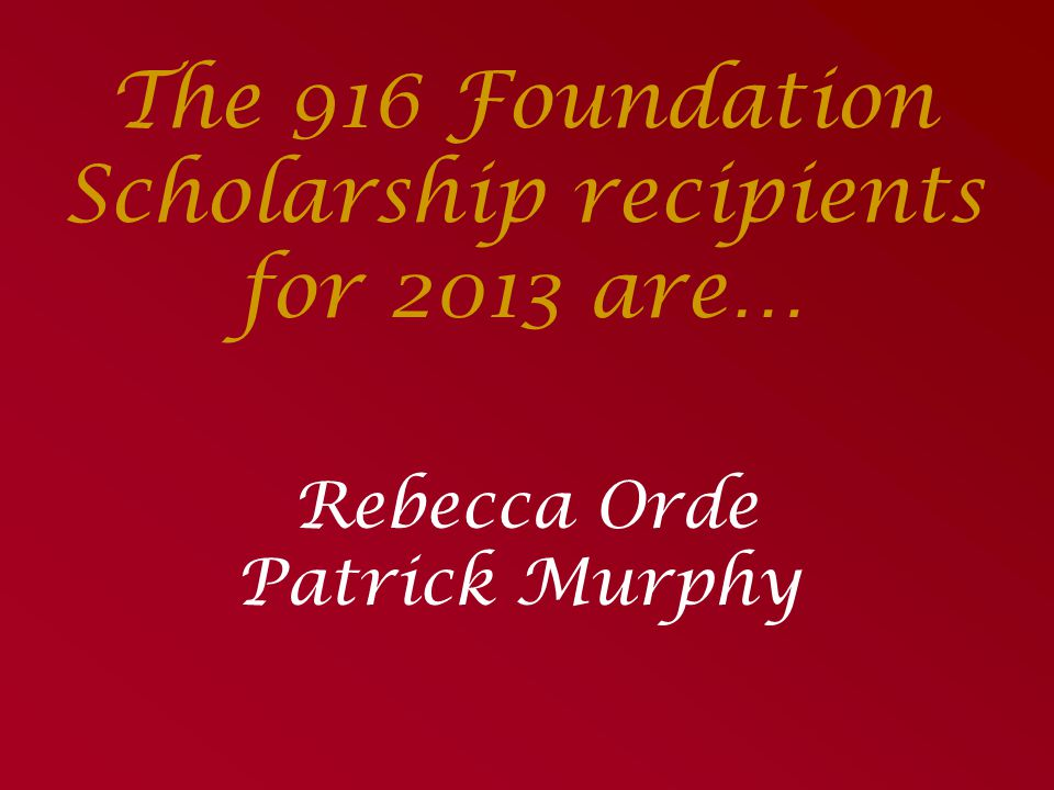 The 916 Foundation Scholarship recipients for 2013 are…