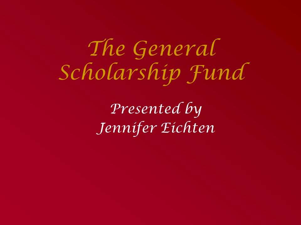 The General Scholarship Fund