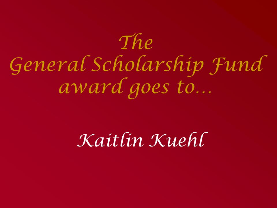 The General Scholarship Fund award goes to…